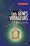 Eric Bapteste - Les gènes voyageurs - L'odyssée de l'évolution.