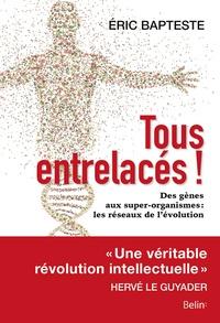 Eric Bapteste - Tous entrelacés ! - Des gènes aux super-organismes : les réseaux de l'évolution.