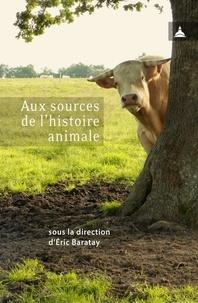 Eric Baratay - Aux sources de l'histoire animale.