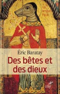Eric Baratay - Des bêtes et des dieux - Les animaux dans les religions.