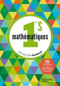 Eric Barbazo et Christophe Barnet - Mathématiques 1re S - Livre de l'élève.