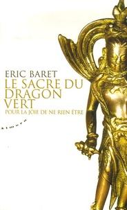 Eric Baret - Le sacre du dragon vert - Pour la joie de ne rien être.