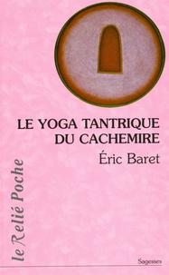 Eric Baret - Le yoga tantrique du Cachemire.