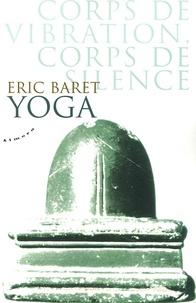 Eric Baret - Yoga - Corps de vibration, corps de silence selon le shivaïsme tantrique cachemirien.