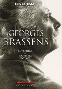 Eric Battista - Georges Brassens - Entretiens & souvenirs intimes.