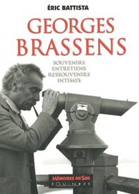 Eric Battista - Georges Brassens - Souvenirs, entretiens, ressouvenirs intimes.