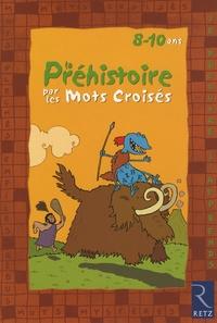 Eric Battut et Daniel Bensimhon - Je découvre et j'apprends la Préhistoire par les mots croisés - 8-10 Ans.