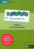 Eric Battut et Daniel Bensimhon - L'atelier de géométrie CM1 - Cahier d'entraînement Version spéciale pour l'enseignant-e.