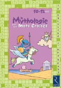 Eric Battut et Daniel Bensimhon - La mythologie par les mots croisés - 10-12 ans.