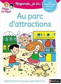 Eric Battut et Nathalie Desforges - Mila et Noé  : Au parc d'attractions - Niveau 1.