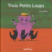 Eric Battut - Trois Petits Loups.