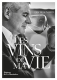 Eric Beaumard - Les vins de ma vie.