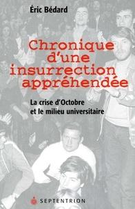 Eric Bédard - Chronique d'une insurrection appréhendée - La crise d'Octobre et le milieu universitaire.