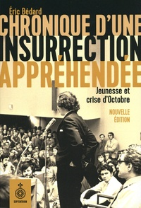 Eric Bédard - Chronique d'une insurrection appréhendée - Jeunesse et crise d'Octobre.
