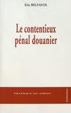 Eric Belfayol - Le contentieux pénal douanier.