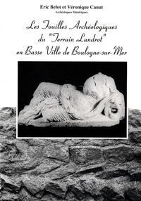 """Eric Belot et Véronique Canut - Les fouilles archéologiques du """"Terrain Landrot"""" en Basse Ville de Boulogne-sur-Mer (1992-1993)."""