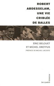 Eric Belouet et Michel Dreyfus - Robert Abdesselam, une vie criblée de balles.
