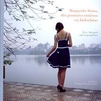 Eric Bénard - Marguerite Duras, des journées entières en Indochine.