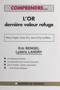 Eric Bengel et Lydéric Landry - Comprendre l'or, dernière valeur refuge.