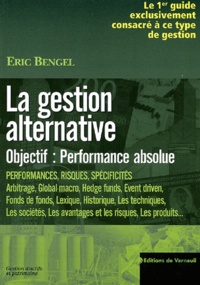 Eric Bengel - La gestion alternative. - Objectif : performance absolue.