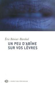 Eric Bénier-Bürckel - Un peu d'abîme sur vos lèvres.