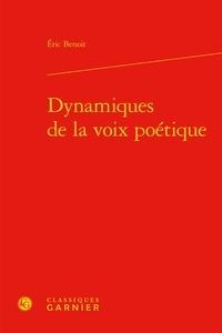 Eric Benoit - Dynamiques de la voix poétique.