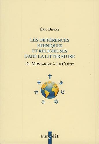 Eric Benoit - Les différences ethniques et religieuses dans la littérature - De Montaigne à Le Clézio.