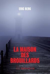 Eric Berg - La Maison des brouillards.
