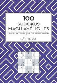 Eric Berger - 100 Sudokus machiavéliques - Stimulez vos cellules grises tout en vous amusant.