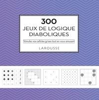 Eric Berger et Michèle Lecreux - 300 jeux de logique diaboliques - Stimulez vos cellules grises tout en vous amusant.