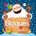 Eric Berger et Célia Gallais - Le petit livre des blagues poilantes du Père Noël.