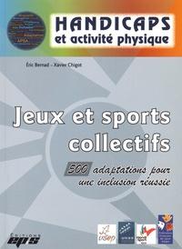 Eric Bernad et Xavier Chigot - Jeux et sports collectifs - 500 adaptations pour une inclusion réussie.