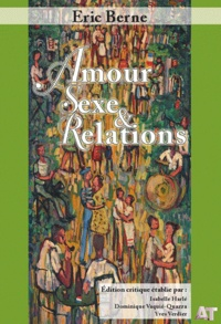 Eric Berne - Amour, sexe & relations.