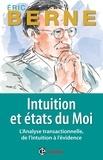 Eric Berne - Intuition et états du Moi - L'Analyse transactionnelle, de l'intuition à l'évidence.