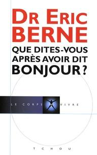 Télécharger des livres de google books en pdf Que dites-vous après avoir dit bonjour ? (Litterature Francaise) 9782710707660 MOBI PDF par Eric Berne