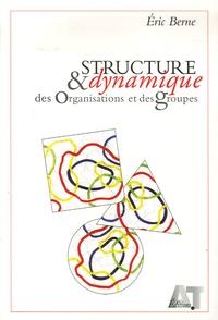 Eric Berne - Structure et dynamique des organisations et des groupes.