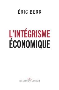 Eric Berr - L'intégrisme économique.