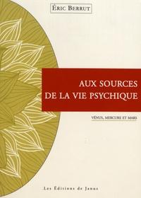 Eric Berrut - Aux sources de la vie psychique - Vénus, Mercure et Mars.