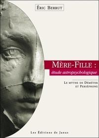 Eric Berrut - Mère-fille : étude astropsychologique - Le mythe de Déméter et Perséphone.
