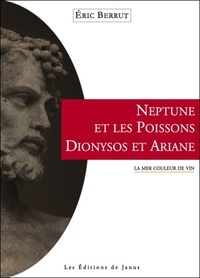 Neptune et les poissons, Dionysos et Ariane- La mer couleur de vin - Eric Berrut |