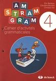 Eric Berteau et Claudine Bouillet - Cahier d'activités grammaticales 4e année CM1 Am stram gram.