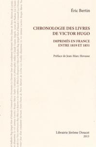 Eric Bertin - Chronologie des livres de Victor Hugo imprimés en France entre 1819 et 1851.