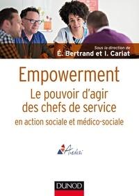 Eric Bertrand et Isabelle Cariat - Empowerment - Le pouvoir d'agir des chefs de service en action sociale et médico-sociale.