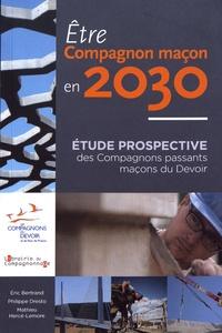 Eric Bertrand et Philippe Dresto - Etre compagnon maçon en 2030 - Etude prospective des Compagnons passants maçons du Devoir.