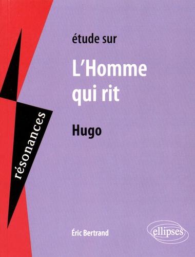 Eric Bertrand - Etude sur L'Homme qui rit de Victor Hugo.