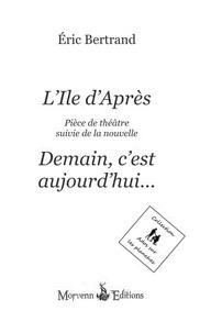 Eric Bertrand - L'Ile d'Après suivie de la nouvelle Demain, c'est aujourd'hui....