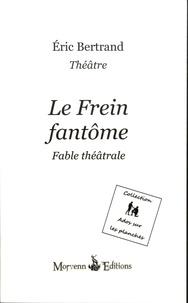 Eric Bertrand - Le frein fantôme - Fable théâtrale.