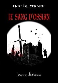 Eric Bertrand - Le sang d'Ossian.