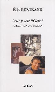 """Eric Bertrand - Pour y voir """"Clerc"""" """"d'Ivanovitch"""" à """"la Citadelle""""."""