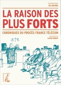 Eric Beynel et Claire Robert - La raison des plus forts - Chronique du procès France Telecom.